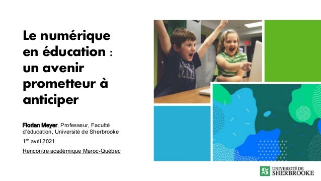 Le numérique en éducation : un avenir prometteur à anticiper Florian Meyer, Professeur, Faculté d'éducation, Université de...