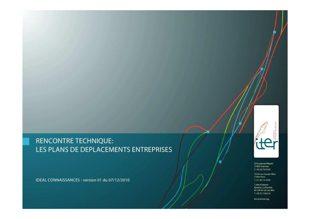 RENCONTRE TECHNIQUE:LES PLANS DE DEPLACEMENTS ENTREPRISESIDEAL CONNAISSANCES - version 01 du 07/12/2010