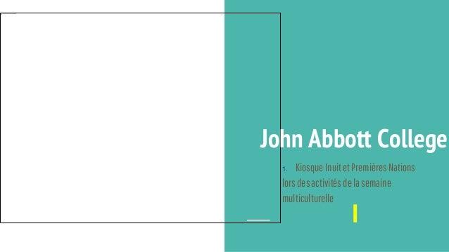 John Abbott College 1. Kiosque InuitetPremières Nations lorsdesactivitésdelasemaine multiculturelle