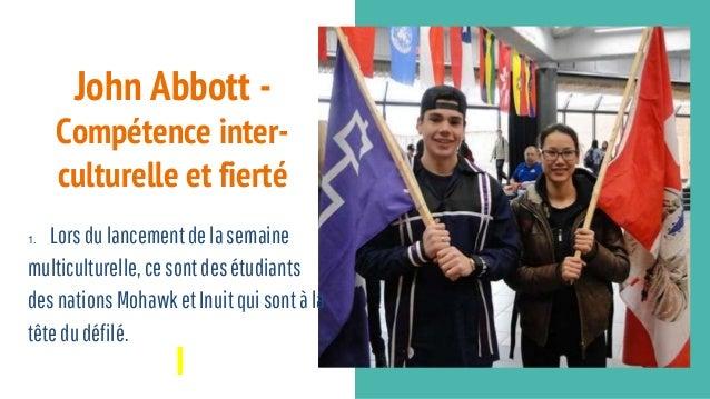 John Abbott - Compétence inter- culturelle et fierté 1. Lorsdulancementdelasemaine multiculturelle,cesontdesétudiants desn...