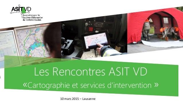 Les Rencontres ASIT VD «Cartographie et services d'intervention » 10 mars 2015 – Lausanne