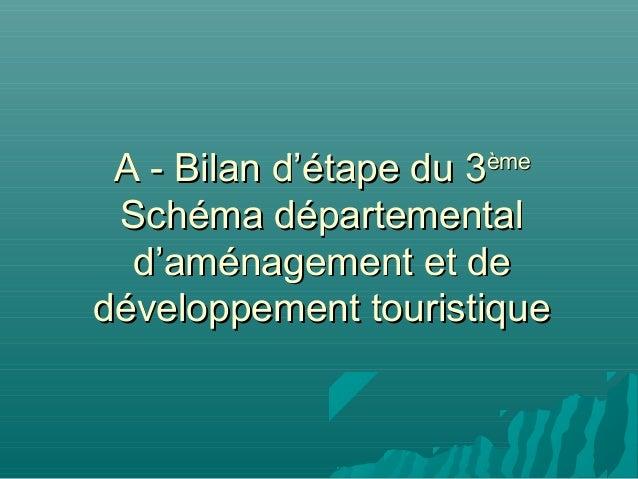 A - Bilan d'étape du 3                     ème Schéma départemental  d'aménagement et dedéveloppement touristique