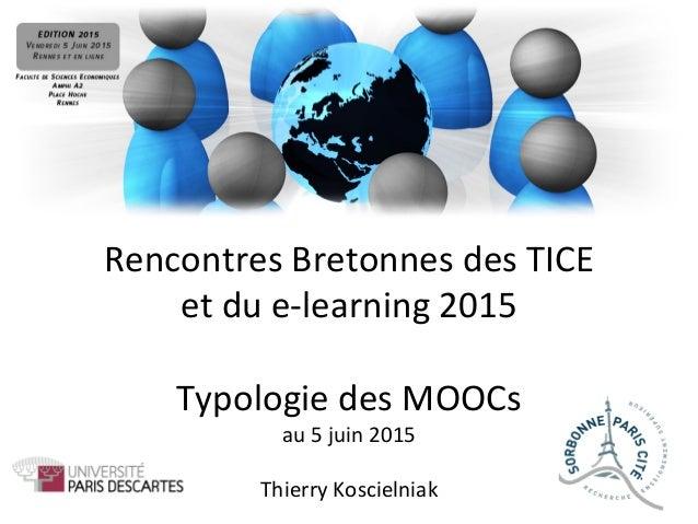 Rencontres  Bretonnes  des  TICE     et  du  e-‐learning  2015      Typologie  des  MOOCs   au...