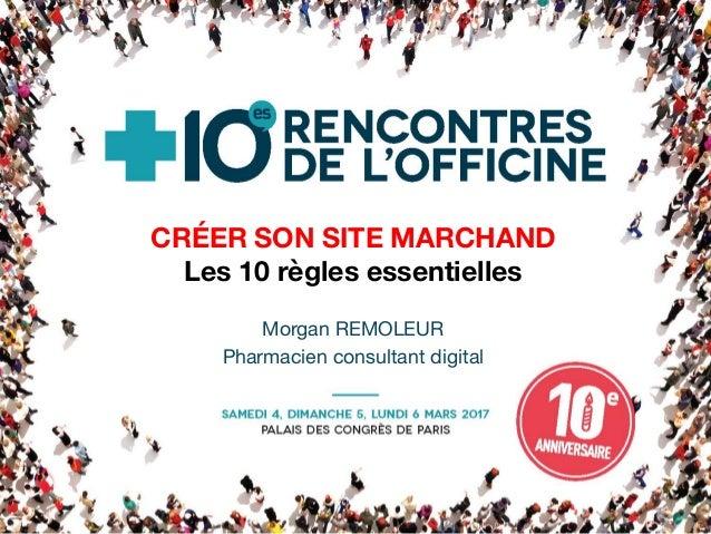 CRÉER SON SITE MARCHAND Les 10 règles essentielles Morgan REMOLEUR Pharmacien consultant digital