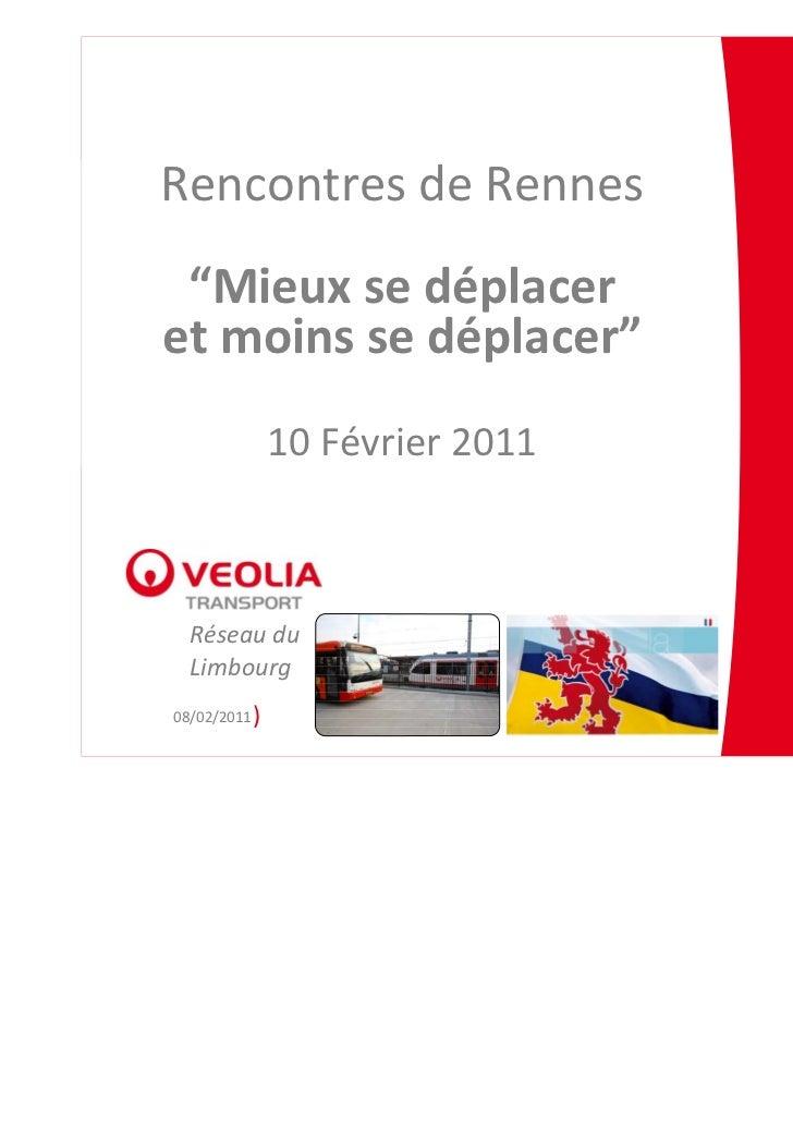 """Rencontres deRennes """"Mieux sedéplaceretmoins sedéplacer""""                 10Février 2011  Réseaudu  Limbourg08/02/20..."""