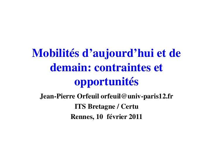 Mobilités d'aujourd'hui et de  demain: contraintes et        opportunités Jean-Pierre Orfeuil orfeuil@univ-paris12.fr     ...