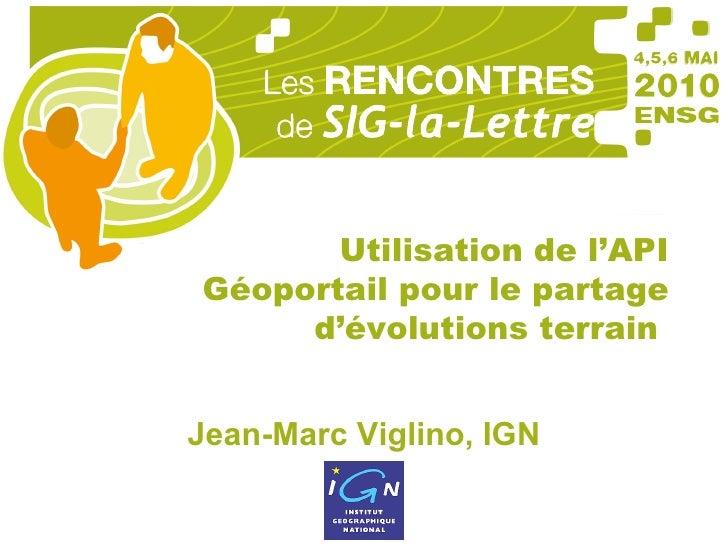 Jean-Marc Viglino, IGN Utilisation de l'API Géoportail pour le partage d'évolutions terrain