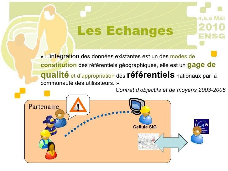 Les Echanges «L' intégration  des données existantes est un des  modes de  constitution  des référentiels géographiques, ...