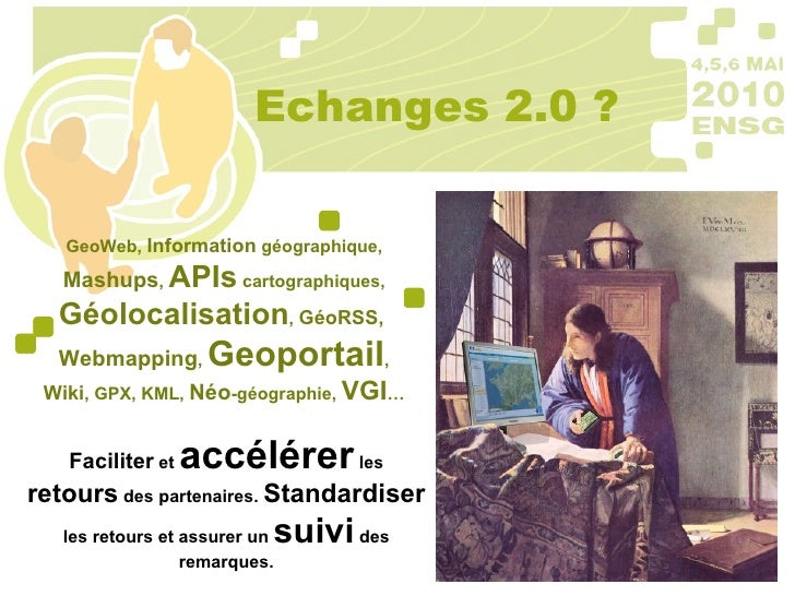 Echanges 2.0 ? GeoWeb,  Information  géographique,  Mashups ,  APIs  cartographiques,  Géolocalisation ,  GéoRSS,  Webmapp...