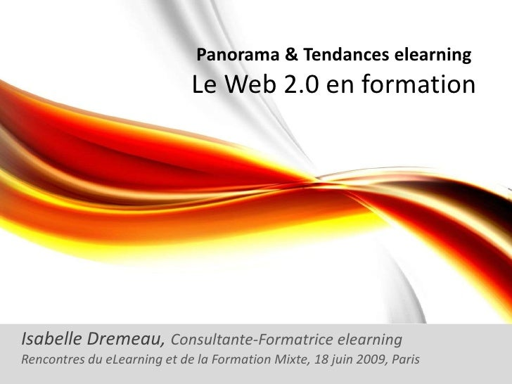 Panorama & Tendances elearning<br />Le Web 2.0 en formation <br />Isabelle Dremeau, Consultante-Formatrice elearning<br />...