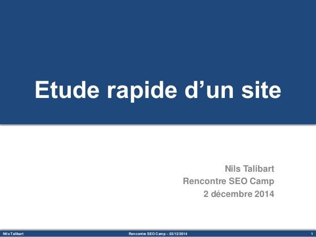 Nils Talibart 1Rencontre SEO Camp – 02/12/2014 Etude rapide d'un site Nils Talibart Rencontre SEO Camp 2 décembre 2014