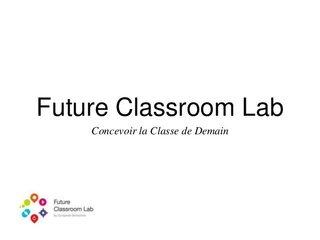 Future Classroom Lab Concevoir la Classe de Demain