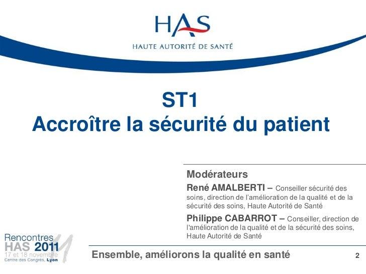 ST1Accroître la sécurité du patient                         Modérateurs                         René AMALBERTI – Conseille...