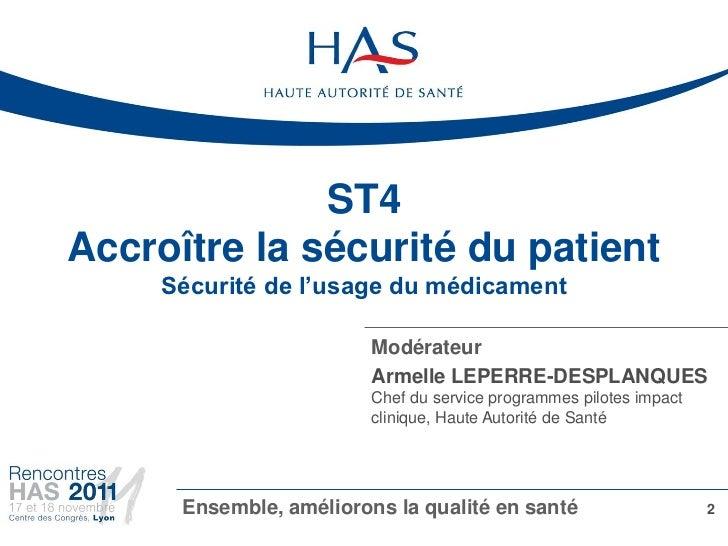 ST4Accroître la sécurité du patient     Sécurité de l'usage du médicament                         Modérateur              ...