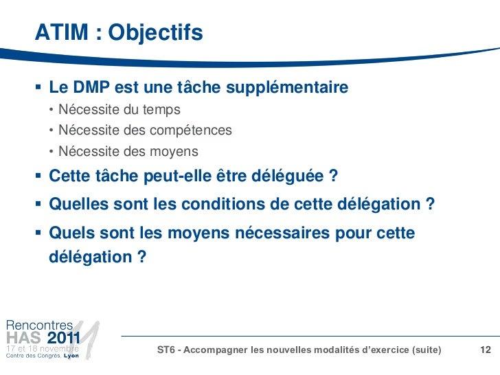 ATIM : Objectifs Le DMP est une tâche supplémentaire • Nécessite du temps • Nécessite des compétences • Nécessite des moy...