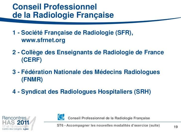 Conseil Professionnelde la Radiologie Française1 - Société Française de Radiologie (SFR),    www.sfrnet.org2 - Collège des...