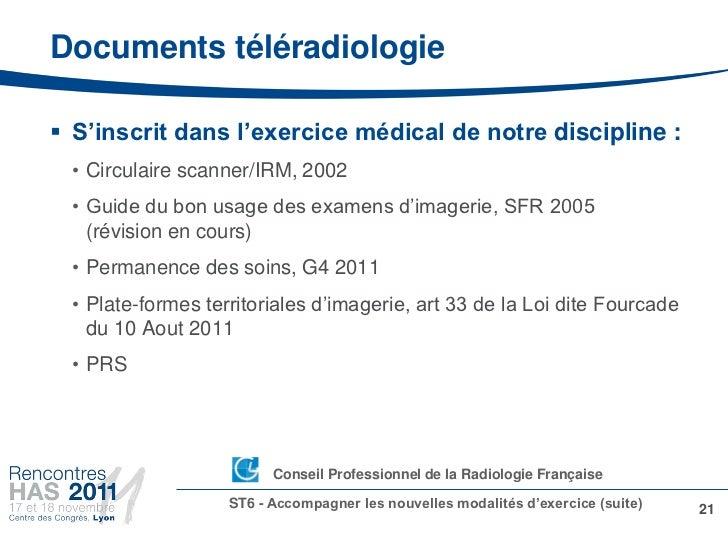 Documents téléradiologie S'inscrit dans l'exercice médical de notre discipline : • Circulaire scanner/IRM, 2002 • Guide d...