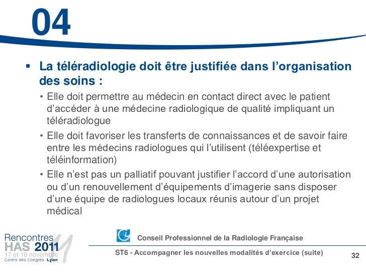 04 La téléradiologie doit être justifiée dans l'organisation  des soins :  • Elle doit permettre au médecin en contact di...