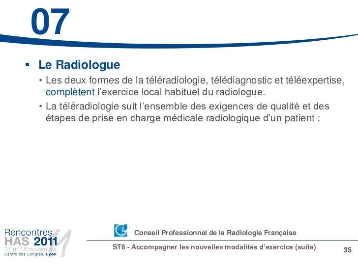 07 Le Radiologue  • Les deux formes de la téléradiologie, télédiagnostic et téléexpertise,    complètent l'exercice local...