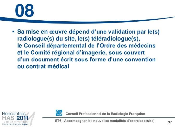 08 Sa mise en œuvre dépend d'une validation par le(s)  radiologue(s) du site, le(s) téléradiologue(s),  le Conseil départ...