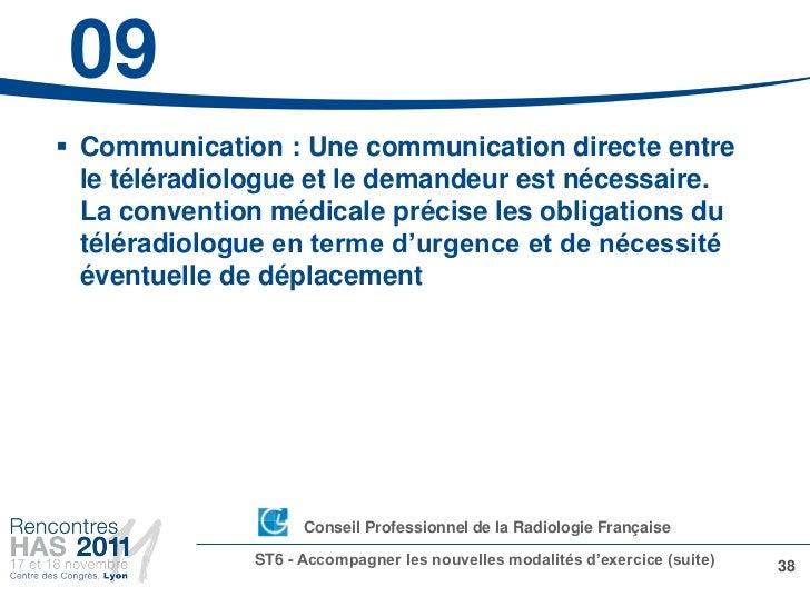 09 Communication : Une communication directe entre  le téléradiologue et le demandeur est nécessaire.  La convention médi...