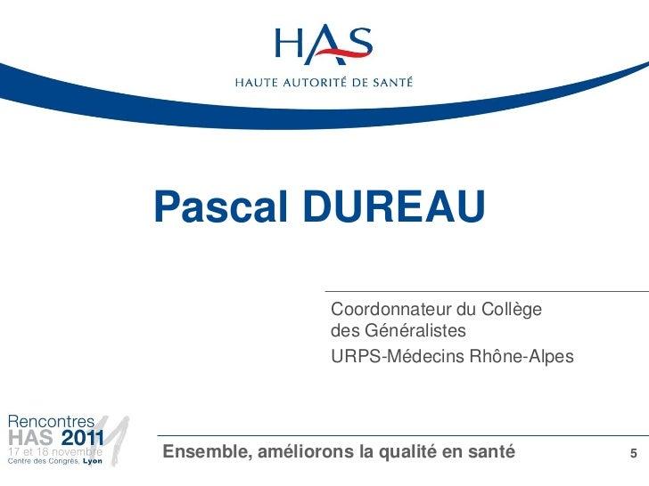 Pascal DUREAU                   Coordonnateur du Collège                   des Généralistes                   URPS-Médecin...