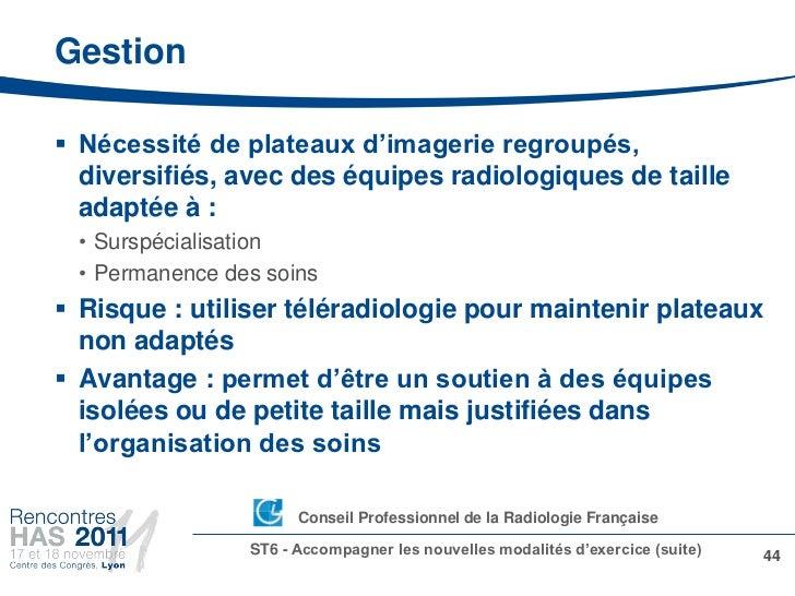 Gestion Nécessité de plateaux d'imagerie regroupés,  diversifiés, avec des équipes radiologiques de taille  adaptée à : •...