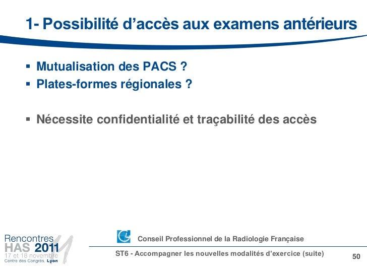 1- Possibilité d'accès aux examens antérieurs Mutualisation des PACS ? Plates-formes régionales ? Nécessite confidentia...