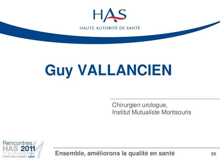 Guy VALLANCIEN                    Chirurgien urologue,                    Institut Mutualiste Montsouris Ensemble, amélior...