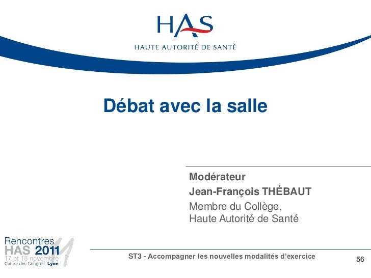 Débat avec la salle                  Modérateur                  Jean-François THÉBAUT                  Membre du Collège,...