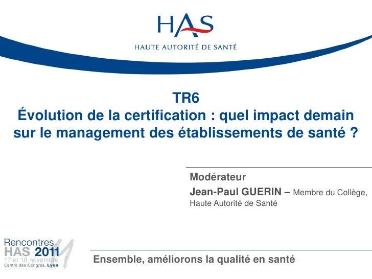TR6 Évolution de la certification : quel impact demainsur le management des établissements de santé ?                     ...