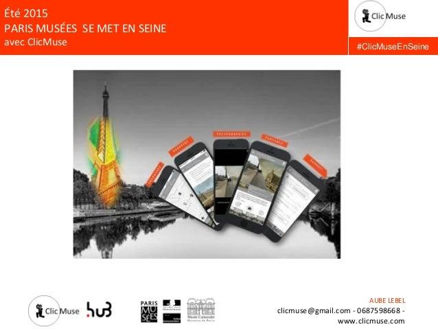 AUBE LEBEL clicmuse@gmail.com - 0687598668 - www.clicmuse.com Été 2015 PARIS MUSÉES SE MET EN SEINE avec ClicMuse #ClicMus...