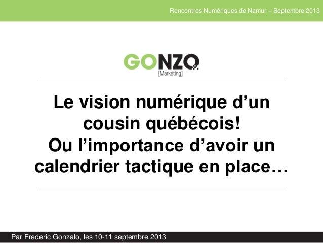 Rencontres Numériques de Namur – Septembre 2013 Par Frederic Gonzalo, les 10-11 septembre 2013 Le vision numérique d'un co...