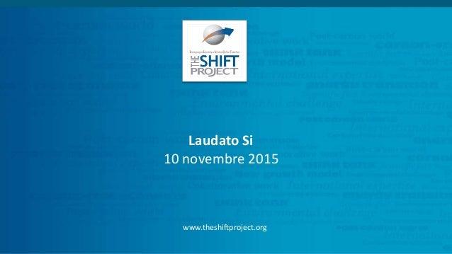 Laudato Si 10 novembre 2015 www.theshiftproject.org