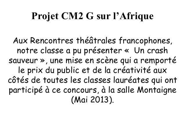 Projet CM2 G sur l'Afrique Aux Rencontres théâtrales francophones, notre classe a pu présenter « Un crash sauveur », une m...