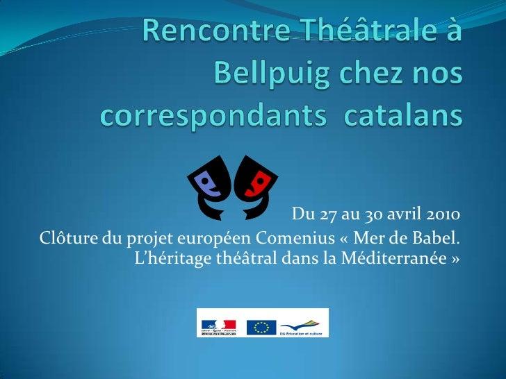 Du 27 au 30 avril 2010Clôture du projet européen Comenius « Mer de Babel.            L'héritage théâtral dans la Méditerra...