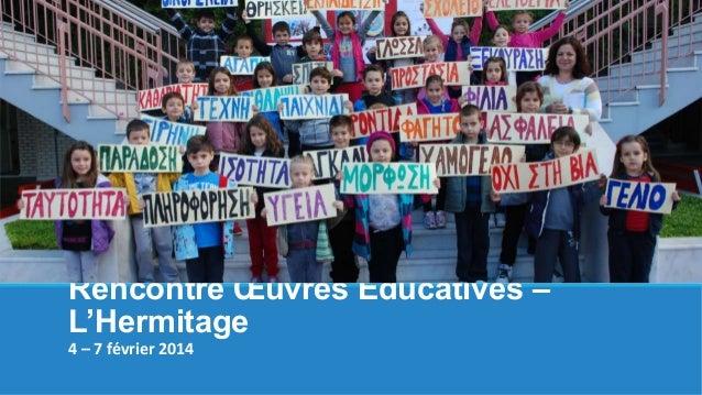 Rencontre Œuvres Educatives – L'Hermitage 4 – 7 février 2014