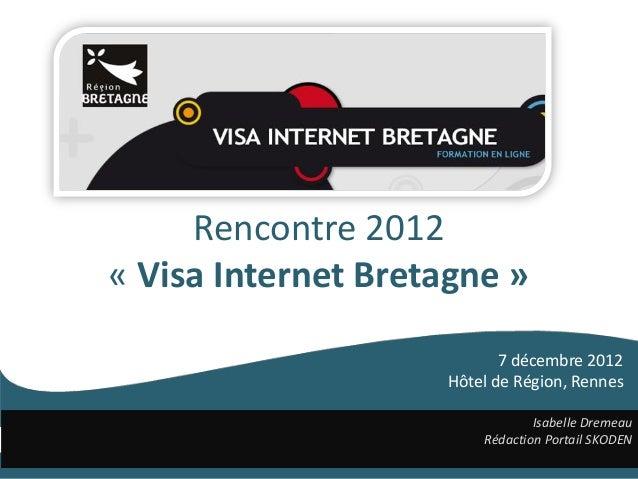 Rencontre 2012« Visa Internet Bretagne »                           7 décembre 2012                    Hôtel de Région, Ren...
