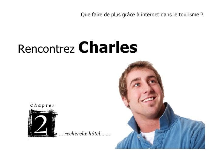 Que faire de plus grâce à internet dans le tourisme ?     Rencontrez    Charles            … recherche hôtel…….