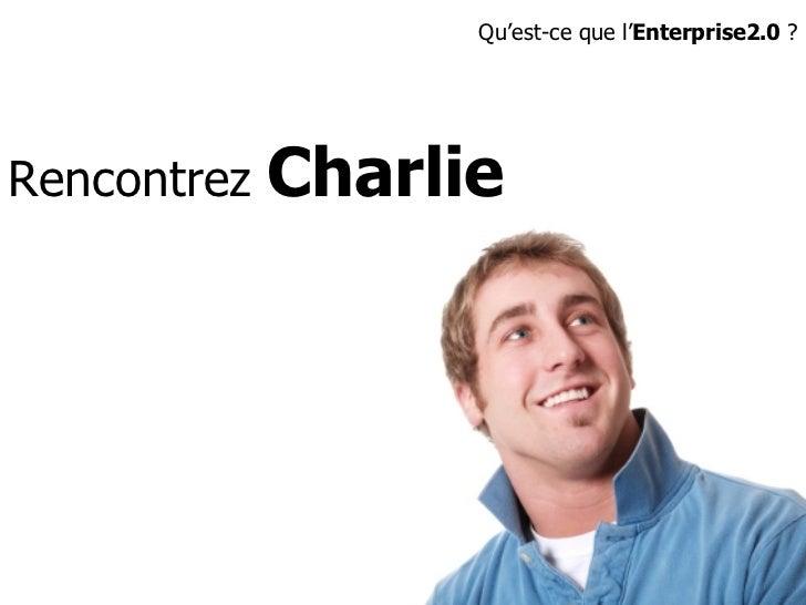 Rencontrez  Charlie Qu'est-ce que l' Enterprise2.0  ?