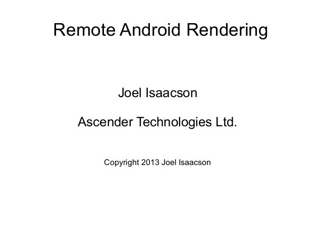 Remote Android Rendering  Joel Isaacson Ascender Technologies Ltd. Copyright 2013 Joel Isaacson
