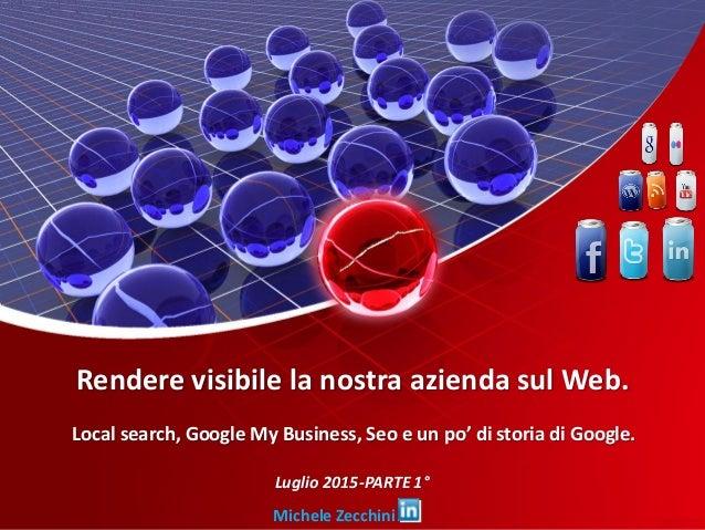 Rendere visibile la nostra azienda sul Web. Local search, Google My Business, Seo e un po' di storia di Google. Luglio 201...
