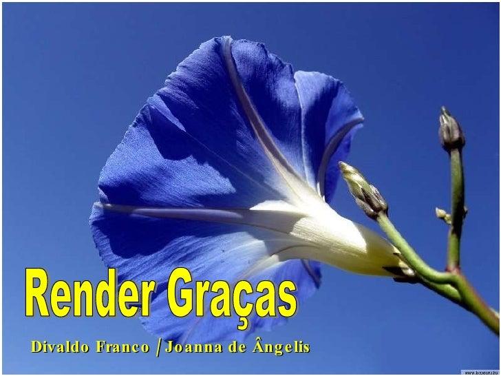 Divaldo Franco / Joanna de Ângelis Render Graças