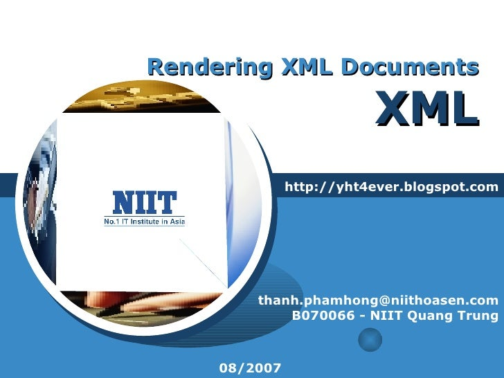 Rendering XML Documents XML http://yht4ever.blogspot.com [email_address] B070066 - NIIT Quang Trung 08/2007