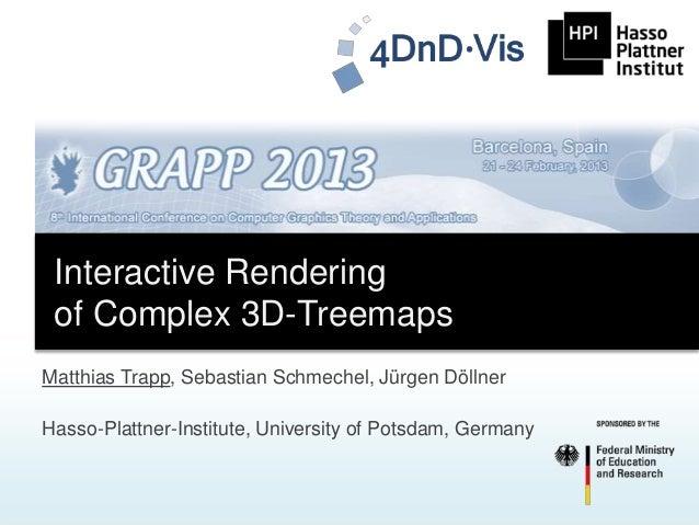 Interactive Rendering of Complex 3D-TreemapsMatthias Trapp, Sebastian Schmechel, Jürgen DöllnerHasso-Plattner-Institute, U...