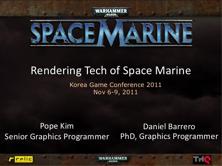 Rendering Tech of Space Marine                Korea Game Conference 2011                       Nov 6-9, 2011         Pope ...