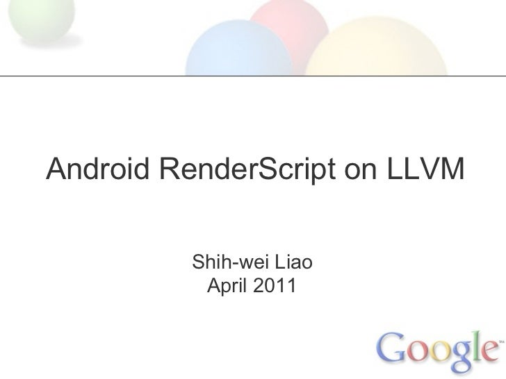 Android RenderScript on LLVM         Shih-wei Liao          April 2011