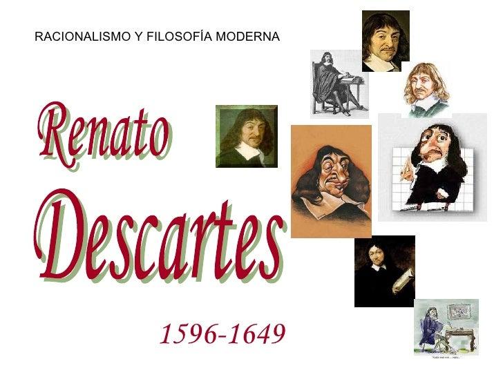 Renato Descartes 1596-1649   RACIONALISMO Y FILOSOFÍA MODERNA