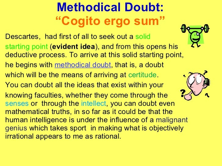 an analysis of the philosophy of doubt by descartes This week, we will discuss and assess our excerpts from descartes's first meditationspecifically, address in as much detail and clarity as possible the following questions:hyperbolic doubt: at the beginning of the first meditation, descartes announces that he seeks to set aside all the opinions which i had previously.