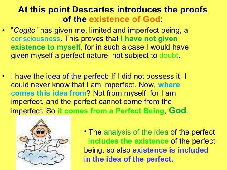 descartes proof for the existence of The ontological argument is found in the fifth meditation  here descartes  argues that god's existence is deducible.